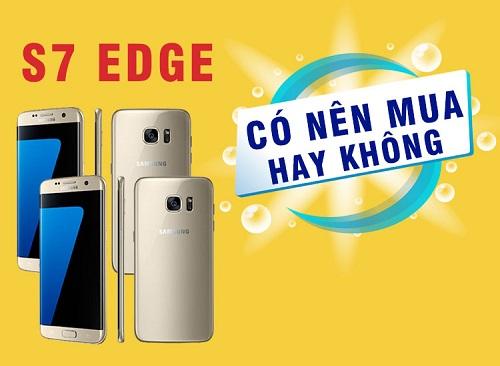 Galaxy S7 Edge sau 3 năm ra mắt - Đây có phải là sự lựa chọn đúng đắn cho mọi người không ?